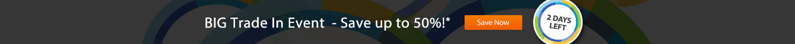 BIG Trade In Event  - Save up to 50%!*