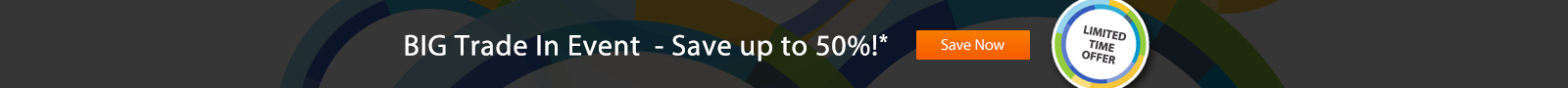BIG Trade In Event - Save up to 50%